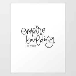 Empire Building In Progress Art Print