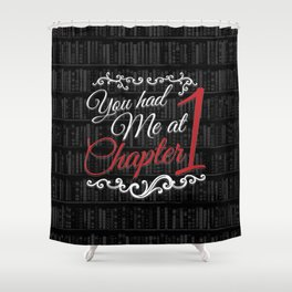 You had Me at Chapter 1 Shower Curtain