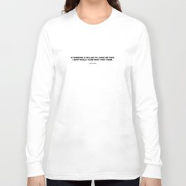IF SOMEONE IS WILLING TO JUDGE ME Long Sleeve T-shirt