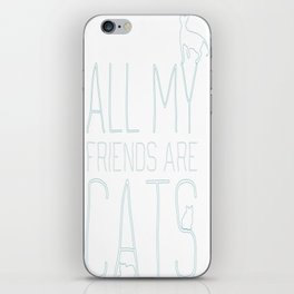All My Friends Are Cats iPhone Skin