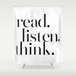 Read Listen Think - Motivational Inspirational Typography Shower Curtain