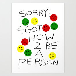 sorry ! 4got how 2 be a person Art Print