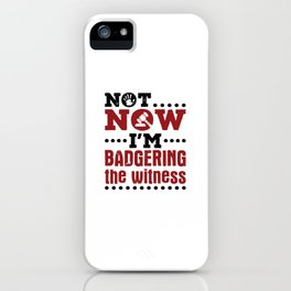 Not Now I'm Badgering The Witness iPhone Case