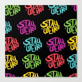 Stay Weird All Over Canvas Print
