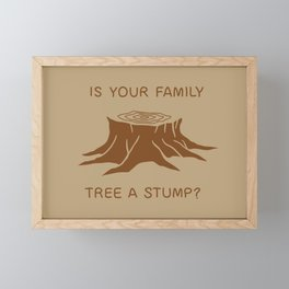 Is your family tree a stump? Framed Mini Art Print