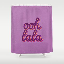 Ooh lala Shower Curtain