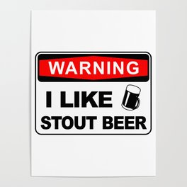 Warning, I like stout beer Poster