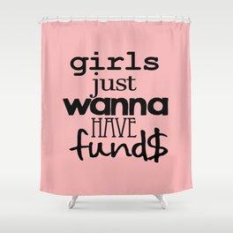 girls just wanna have fund$ Shower Curtain
