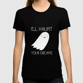 I'll Haunt Your Dreams Ghost Prank Gag Prankster T-shirt