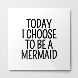 Today I Choose To Be a Mermaid Metal Print