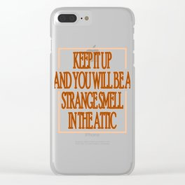 """Keep It Up And You Will Be A Strange Smell Int The Attic"" tee design. Makes a nice gift too!  Clear iPhone Case"