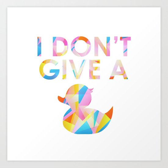 I Don't Give A Duck Art Print