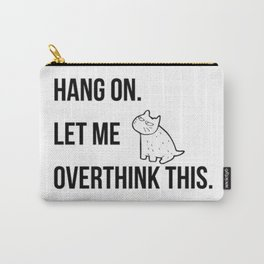 Hang on.Let me overthink this. funny life quote about modern living. pop culture Carry-All Pouch