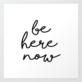 Spiritual Quote, Be Here Now Art Print