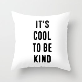 It's Cool To Be Kind Throw Pillow