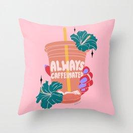 ALWAYS CAFFEINATED Throw Pillow