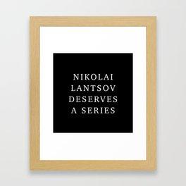 Nikolai Lantsov deserves a series Framed Art Print