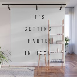 It's Getting Haute In Here Wall Mural