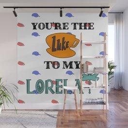You are the Luke to my Lorelai Wall Mural