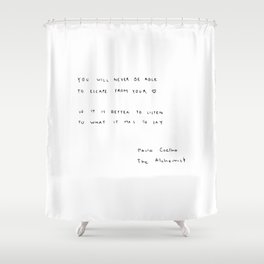 You will never be able to escape from your heart. Shower Curtain