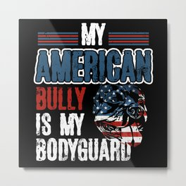 My American Bully Is My Bodyguard | Dog Owner Gift Metal Print