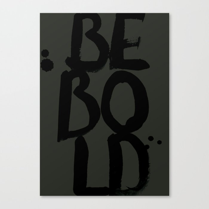 BE BOLD // dark Canvas Print