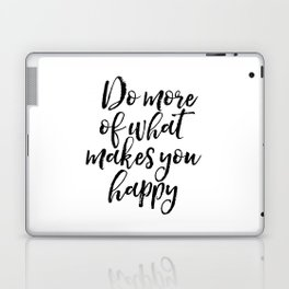 Do More Of What Makes You Happy, Happy Quote, Typography Print, Motivational Quote Laptop & iPad Skin