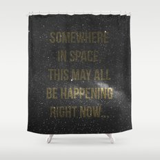 Somewhere in space,... Shower Curtain
