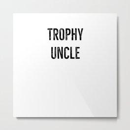 Trophy Uncle Metal Print