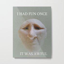 I Had Fun Once.... Metal Print