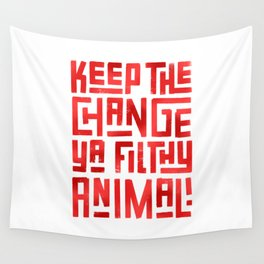 Keep the change ya filthy animal! Wall Tapestry