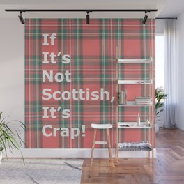 If It's Not Scottish, It's Crap! (In Plaid) Wall Mural