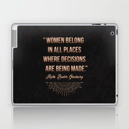 """""""Women belong in all places where decisions are being made."""" -Ruth Bader Ginsburg Laptop & iPad Skin"""