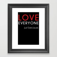 Love Everyone...Just Because Framed Art Print