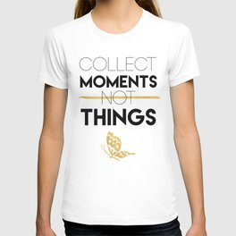 COLLECT MOMENTS NOT THINGS - life quote T-shirt