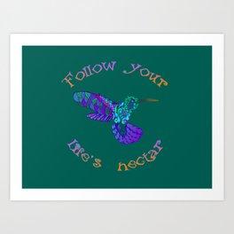 Follow your life's nectar Art Print