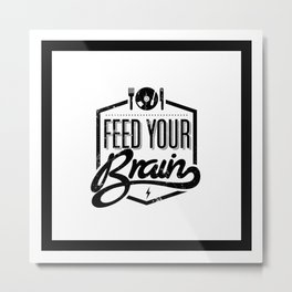 Motivational & Inspirational Quotes - Feed your brain MMS 505 Metal Print