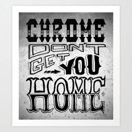 Chrome Don't Get You Home Art Print