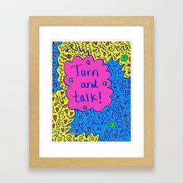 Turn and talk! Framed Art Print