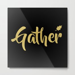 Gather Metal Print