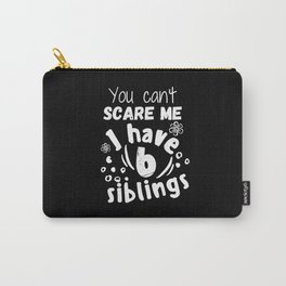 You can't scare me I have 6 siblings Carry-All Pouch