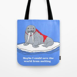 maybe i could save the world from melting Tote Bag
