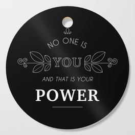 No One Is You & That Is Your Power - Quote (White On Black) Cutting Board