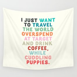 I just want to travel the world, inspirational quote, good vibes, positive thinking, optimism Wall Tapestry