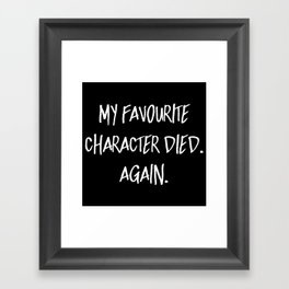 My Favourite Character Died. Again. (Inverted) Framed Art Print