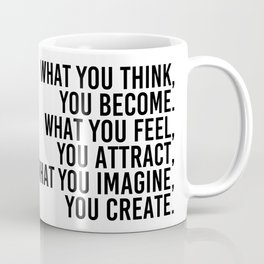 what you imagine, you create. Coffee Mug