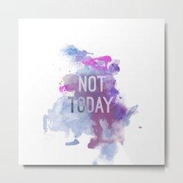not today Metal Print