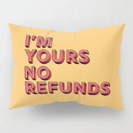 I am yours no refunds - typography Pillow Sham