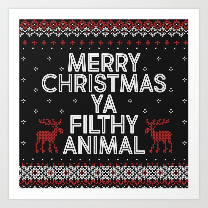 Merry Christmas Ya Filthy Animals.Merry Christmas Ya Filthy Animal Art Print By Beckymccreary
