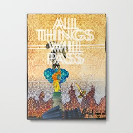All Things Will Pass Metal Print